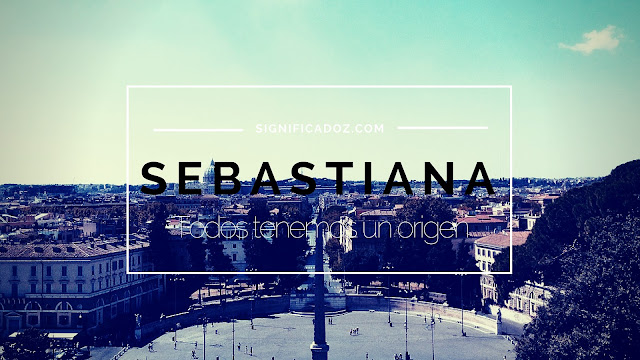 Significado y Origen del Nombre Sebastiana ¿Que Significa?