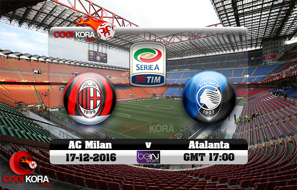 مشاهدة مباراة ميلان وأتلانتا اليوم 17-12-2016 في الدوري الإيطالي