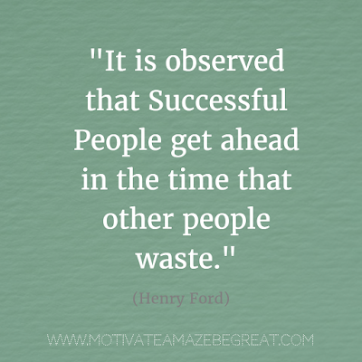 """Henry Ford Quotes That Will Inspire You To Succeed: """"It is observed that successful people get ahead in the time that other people waste."""""""