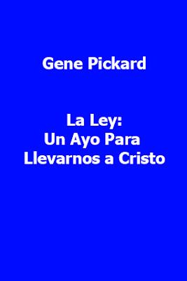 Gene Pickard-La Ley:Un Ayo Para Llevarnos a Cristo-