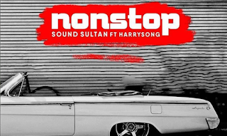 [Music + Video] Sound Sultan Ft. Harrysong – Non Stop
