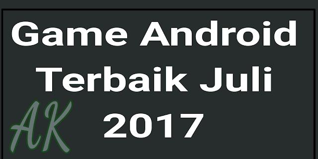 Game android terbaik bulan juli tahun 2017