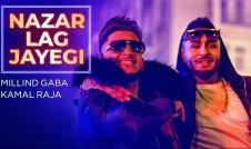 Millind Gaba, Kamal Raja new Punjabi Album Nazar Lag Jayegi punjabi song Best Punjabi Album song Nazar Lag Jayegi 2018 week