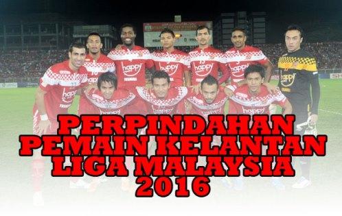 Perpindahan Pemain Kelantan 2016 Liga Malaysia