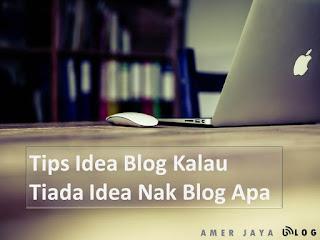 Tips Kalau Tiada Idea Nak Blog Apa. Tips idea untuk berblogging. Senarai blog idea untuk menulis blog.