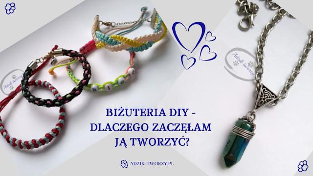 Biżuteria DIY ma moc! Czyli dlaczego wolę tworzyć biżuterię własnoręcznie + moja ulubiona biżuteria handmade