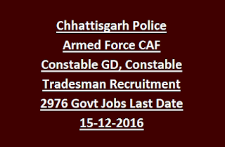 Chhattisgarh Police Armed Force CAF Constable General Duty, Constable Tradesman Recruitment Rally 2976 Govt Jobs Last Date 15-12-2016