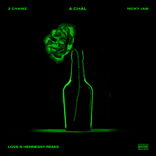 A.CHAL - Love N Hennessy (feat. 2 Chainz & Nicky Jam) [Remix] - Single Cover