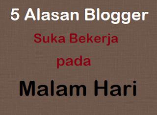 Alasan Seorang Blogger Suka Bekerja pada Malam Hari