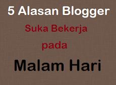 5 Alasan Mengapa Seorang Blogger Suka Bekerja di Malam Hari