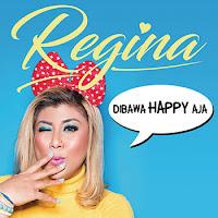 Lirik Lagu Regina Dibawa Happy Aja