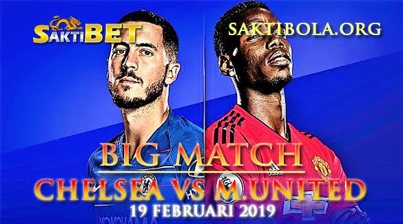 Prediksi Sakti Taruhan bola Chelsea vs Manchester United 19 Februari 2019
