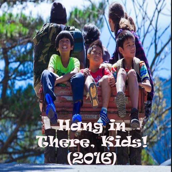 Hang in There, Kids!, Film Hang in There, Kids!, Synopsis, Hang in There, Kids! Trailer, Hang in There, Kids! Review, Download Poster Film Hang in There, Kids! 2016