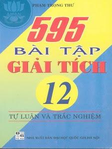 595 Bài Tập Giải Tích 12 Tự Luận Và Trắc Nghiệm - Phạm Trọng Thư