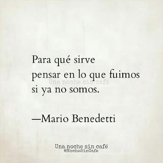 """""""Para qué sirve pensar en lo que fuimos si ya no somos."""" Frases y haikus de Mario Benedetti"""