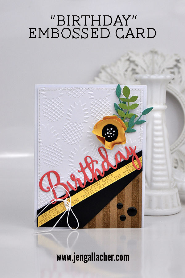 """Birthday"" Embossed Card by Jen Gallacher for www.jengallacher.com. #jengallacher #jenscards #birthdaycard #card #diecutting #embossingfolder"