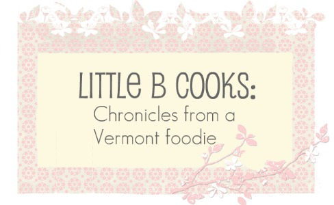 Little B Cooks:  Chronicles from a Vermont foodie