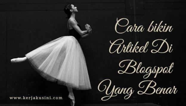Cara Bikin Artikel Di Blogspot Yang Benar