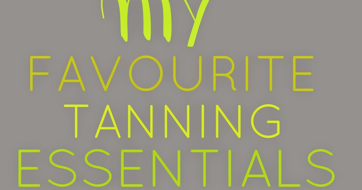 My Favourite Tanning Essentials - ALL THAT B