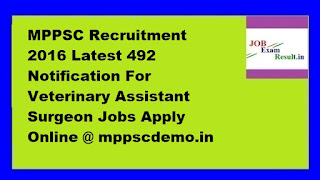 MPPSC Recruitment 2016 Latest 492 Notification For Veterinary Assistant Surgeon Jobs Apply Online @ mppscdemo.in