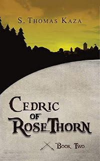 Cedric of RoseThorn: Book Two - a medieval adventure by S. Thomas Kaza