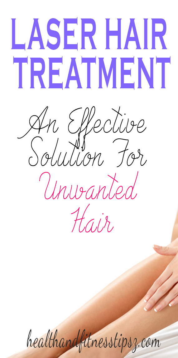 Laser hair treatment - An effective solution for unwanted hair
