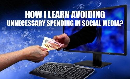 Avoid unnecessary spending in social media