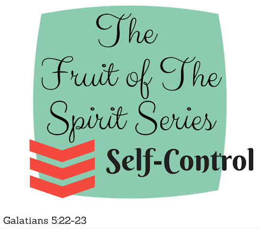 The Fruit of The Spirit Series: Self-Control