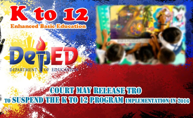 Court may Release TRO to Suspend the K to 12 Program Implementation in 2016