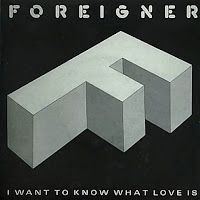 I want to know what love is. Foreigner