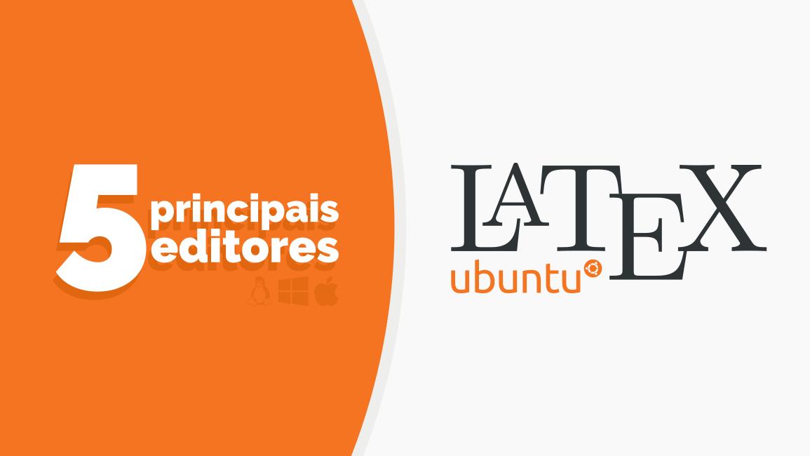 Os 5 principais editores Latex nativos no Ubuntu e seus derivados