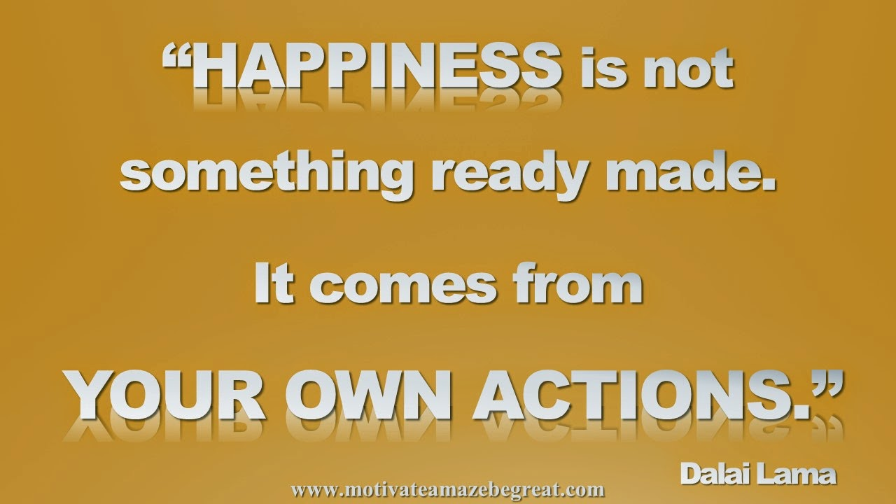 Picture quote featured in our Inspirational Picture Quotes To Achieve Success in Life: Happiness is not something ready made. It comes from your own actions. - Dalai Lama