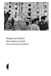 http://lubimyczytac.pl/ksiazka/4856829/bloto-slodsze-niz-miod-glosy-komunistycznej-albanii