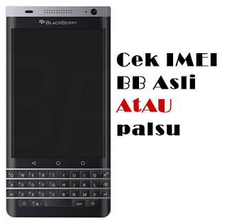 Cara Cek IMEI HP Blackberry Asli Terbukti Akurat