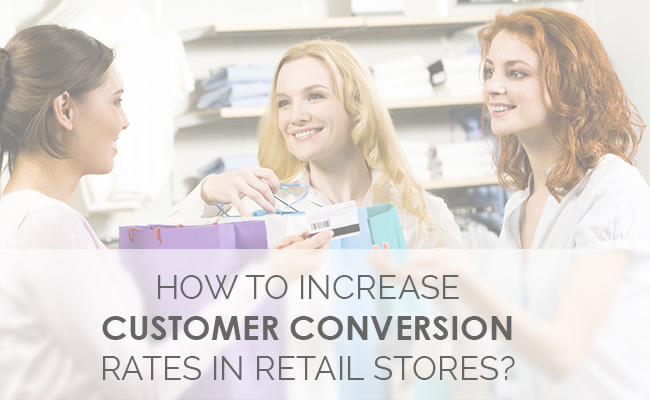 Increase customer conversion rates in retail stores
