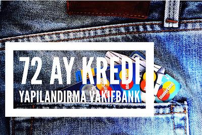 vakıfbank 72 ay kredi yapılandırma