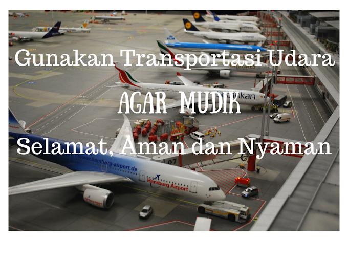 Gunakan Transportasi Udara Agar Mudik Selamat, Aman dan Nyaman