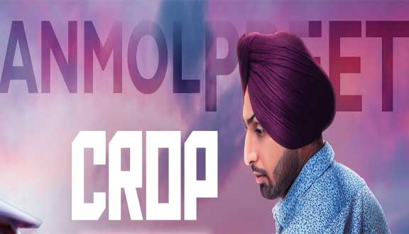Crop Lyrics - Anmol Preet