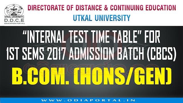 Utkal University: Internal Test Time Table of B.Com (Hons/Gen) - 1st Sem CBCS Exam 2017 Adm Batch, Internal Test of B.Com (Hons/Gen) 1st Semester Examination Admission Batch 2017 will be conducted as follows.