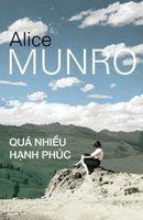 Quá Nhiều Hạnh Phúc - Alice Munro