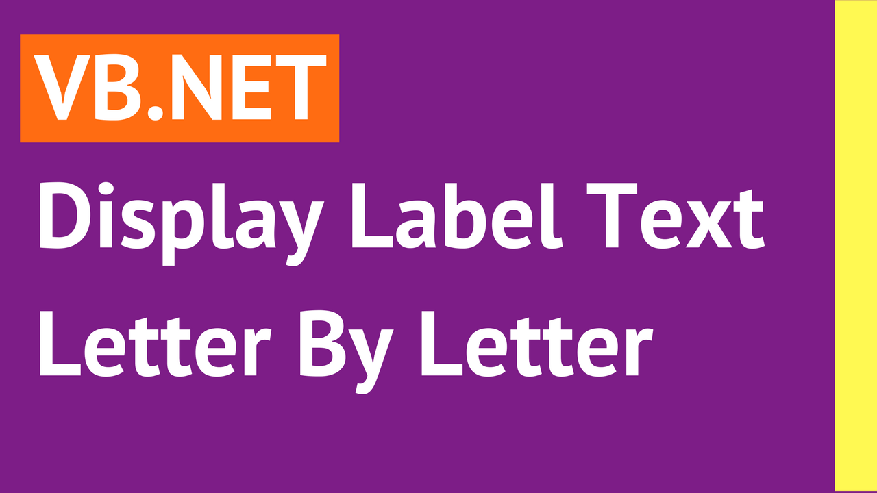 Display Label Letter By Letter In VB Net - C#, JAVA,PHP, Programming