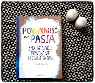 """""""Skąd biorą się powinności?""""- Recenzja książki: """"Powinność czy Pasja, Znajdź swoje powołanie i podążaj za nimi""""- Elle Luna"""