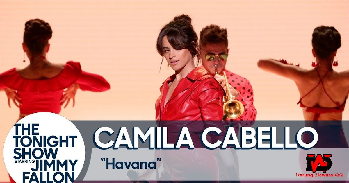 Video Official Lagu Havana - Camila Cabello Dan Lirik - Warung DewasaQQ