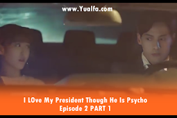 SINOPSIS Drama China 2017 - I LOve My President Though He Is Psycho Episode 2 PART 1