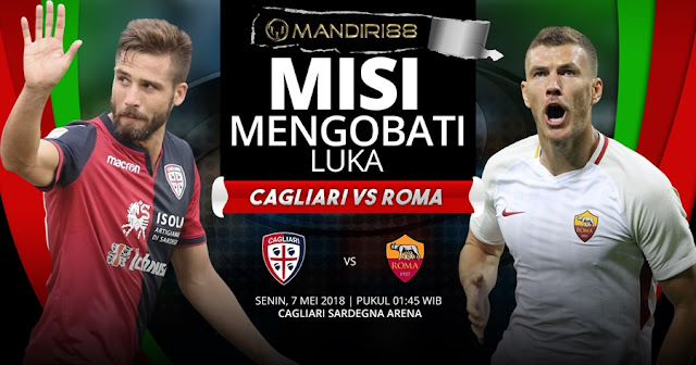 Prediksi Cagliari Vs AS Roma, Senin 07 Mei 2018 Pukul 01.45 WIB