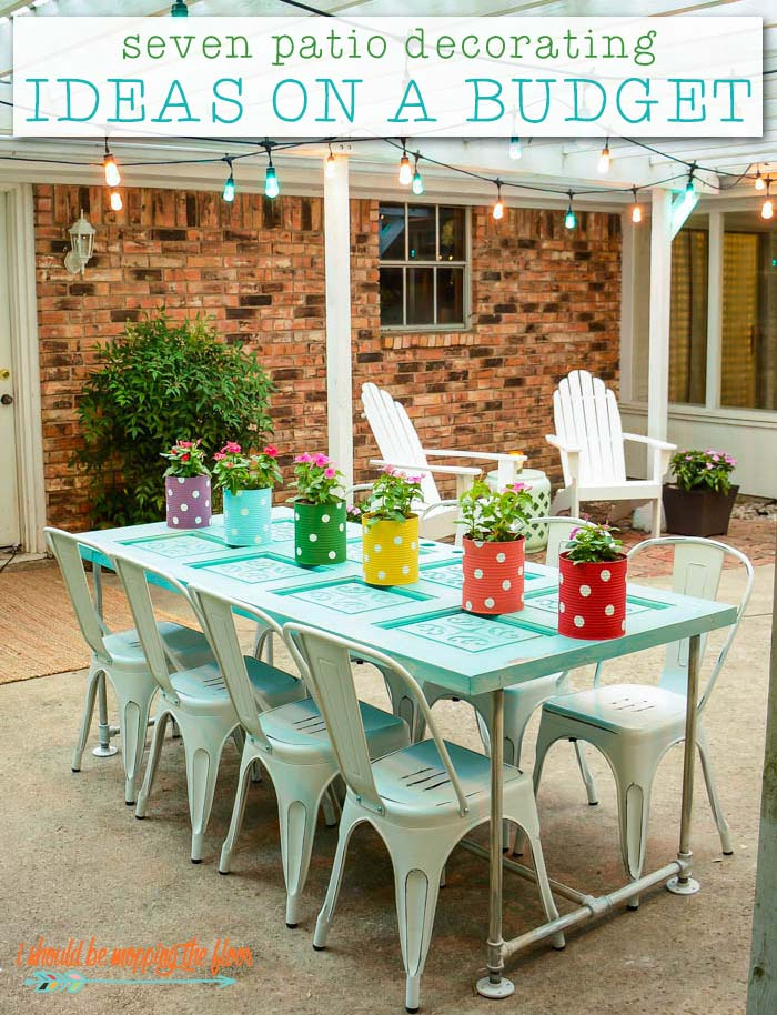 7 Patio Decorating Ideas On A Budget I Should Be Mopping The Floor
