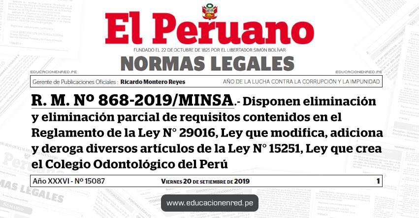 R. M. Nº 868-2019/MINSA - Disponen eliminación y eliminación parcial de requisitos contenidos en el Reglamento de la Ley N° 29016, Ley que modifica, adiciona y deroga diversos artículos de la Ley N° 15251, Ley que crea el Colegio Odontológico del Perú