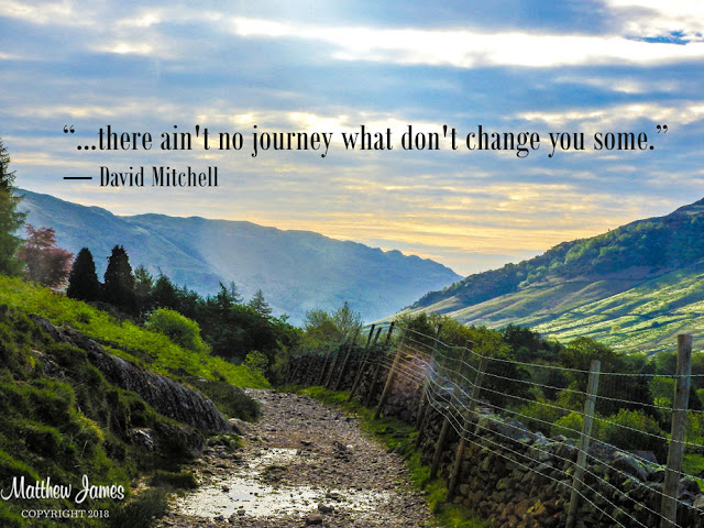 """""""...there ain't no journey what don't change you some."""" ― David Mitchell"""