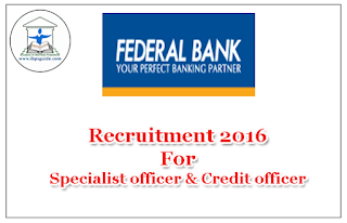 Federal Bank Recruitment 2016 – Specialist Officer& Credit Officer