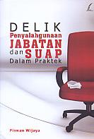 AJIBAYUSTORE  Judul Buku : Delik Penyalahgunaan Jabatan dan Suap Dalam Praktek